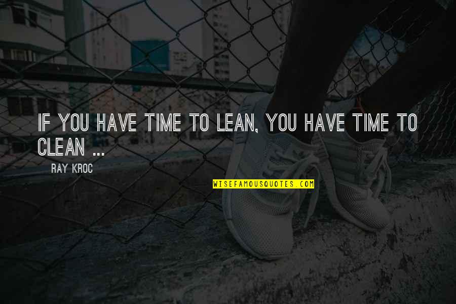 Imaginary Haters Quotes By Ray Kroc: If you have time to lean, you have
