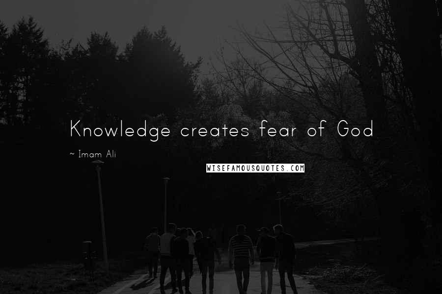 Imam Ali quotes: Knowledge creates fear of God