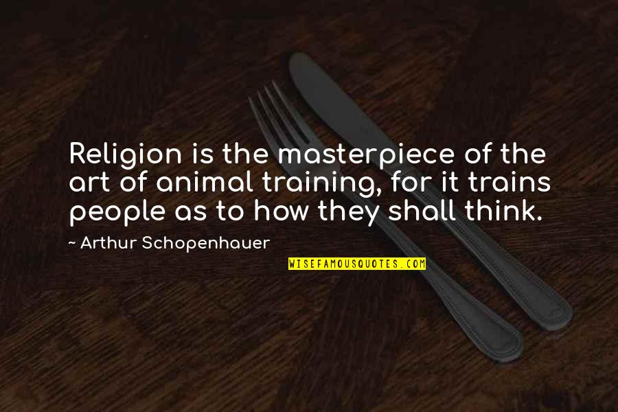 Imam Ibn Al Jawzi Quotes By Arthur Schopenhauer: Religion is the masterpiece of the art of