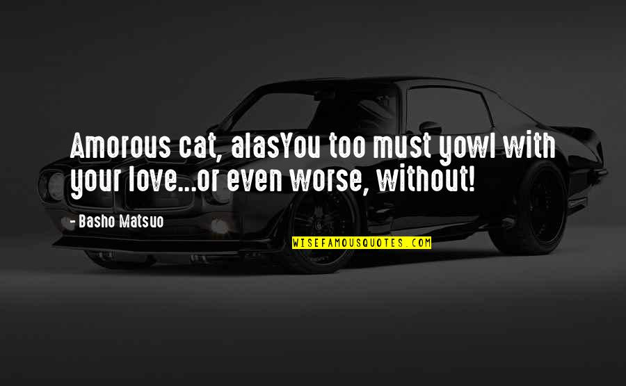 Imam Ibn Al Jawzi Quotes By Basho Matsuo: Amorous cat, alasYou too must yowl with your
