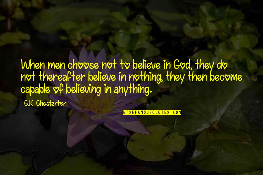 Imam Ibn Al Jawzi Quotes By G.K. Chesterton: When men choose not to believe in God,