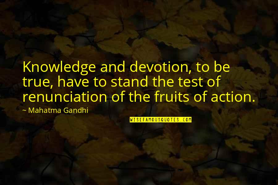 Imam Ibn Al Jawzi Quotes By Mahatma Gandhi: Knowledge and devotion, to be true, have to
