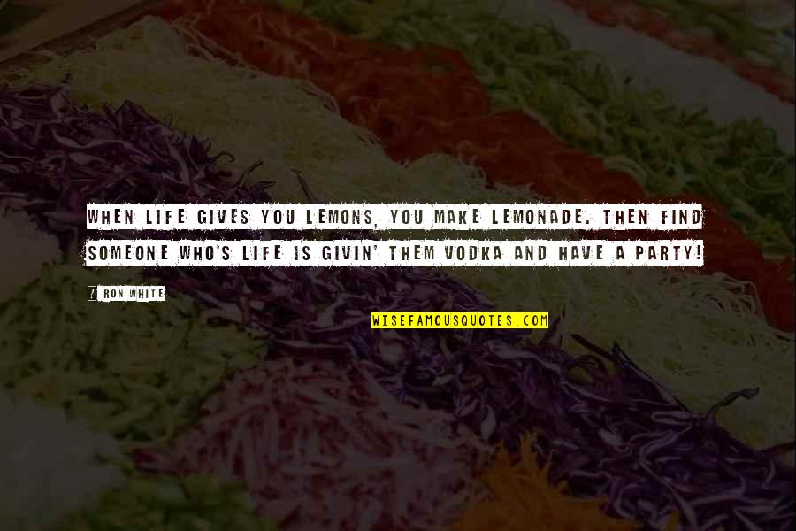 Imam Ibn Al Jawzi Quotes By Ron White: When life gives you lemons, you make lemonade.