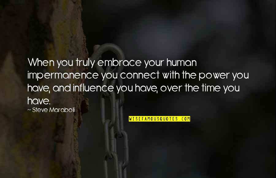 Imam Ibn Al Jawzi Quotes By Steve Maraboli: When you truly embrace your human impermanence you