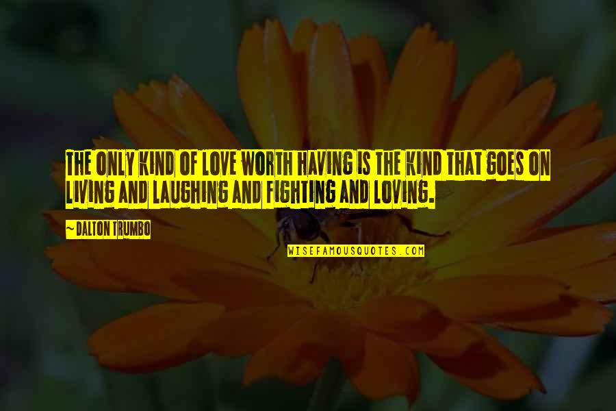 Imam Ja'far Al Sadiq Quotes By Dalton Trumbo: The only kind of love worth having is