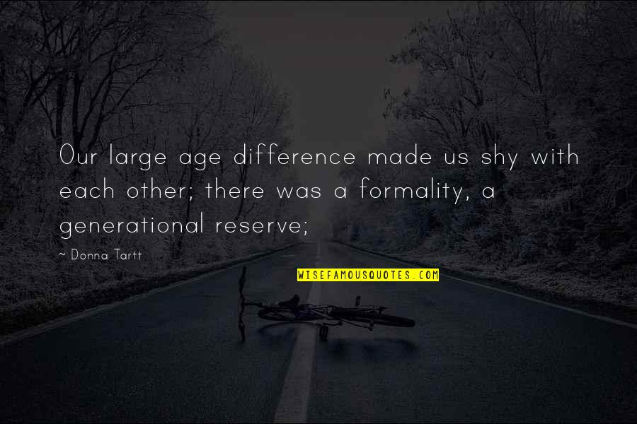 Imam Ja'far Al Sadiq Quotes By Donna Tartt: Our large age difference made us shy with