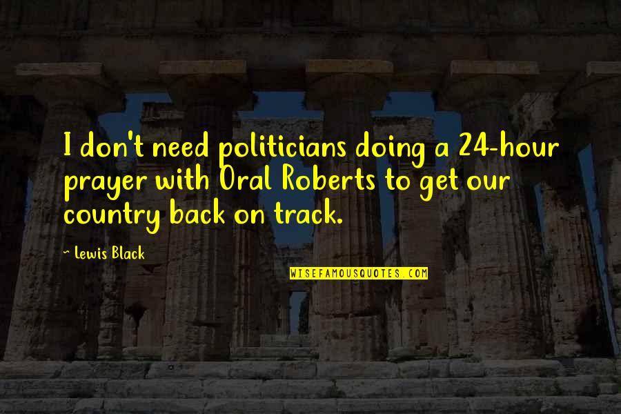 Imamu Baraka Quotes By Lewis Black: I don't need politicians doing a 24-hour prayer