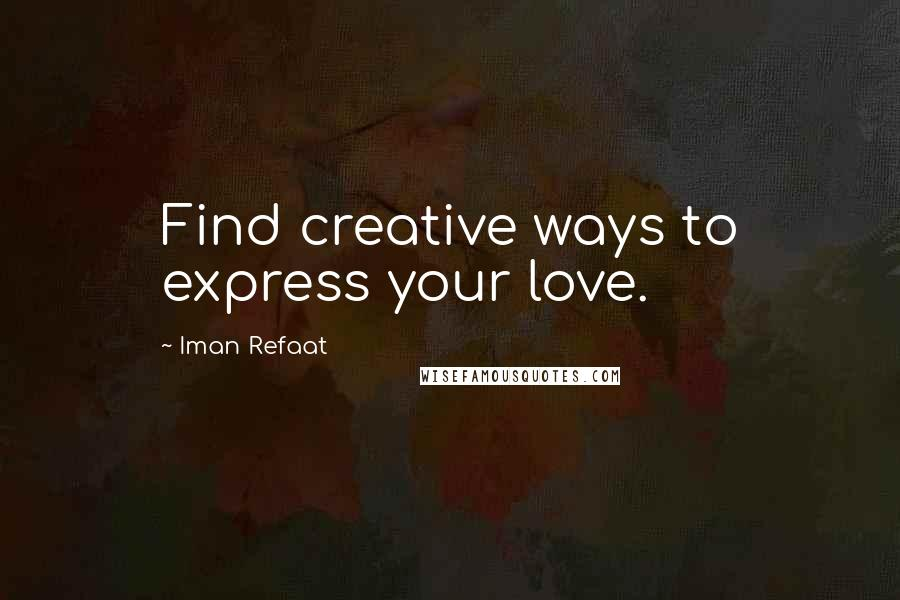Iman Refaat quotes: Find creative ways to express your love.