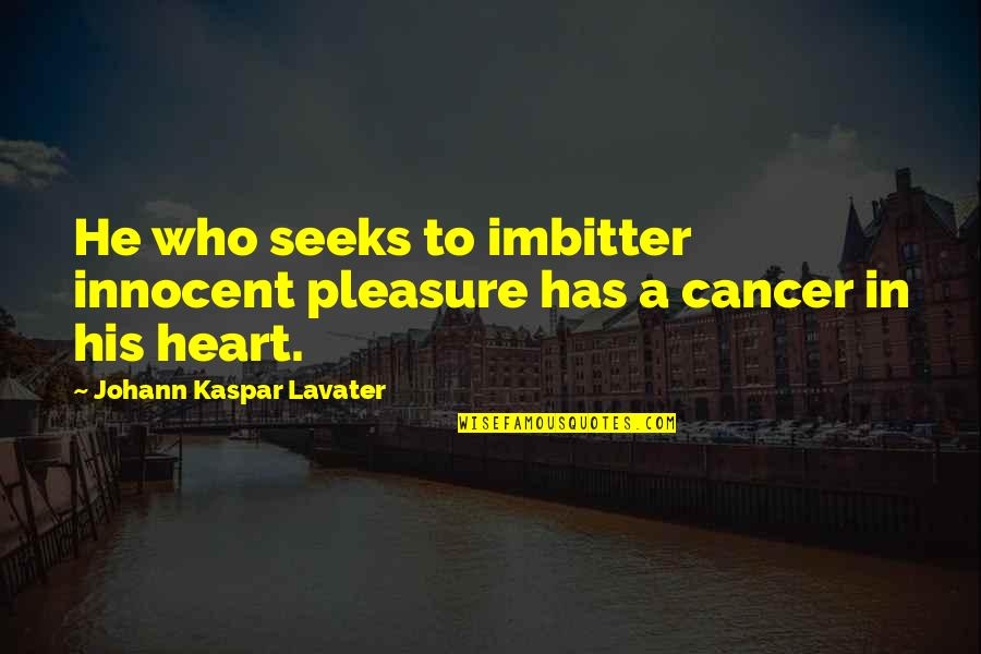 Imbitter Quotes By Johann Kaspar Lavater: He who seeks to imbitter innocent pleasure has