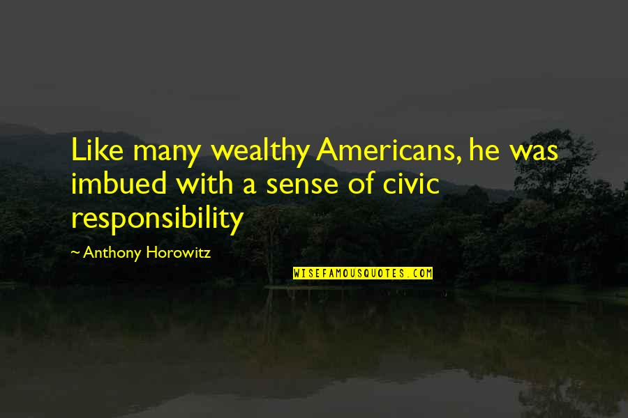 Imbued Quotes By Anthony Horowitz: Like many wealthy Americans, he was imbued with