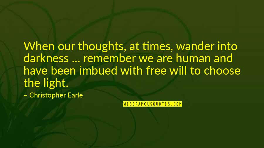 Imbued Quotes By Christopher Earle: When our thoughts, at times, wander into darkness