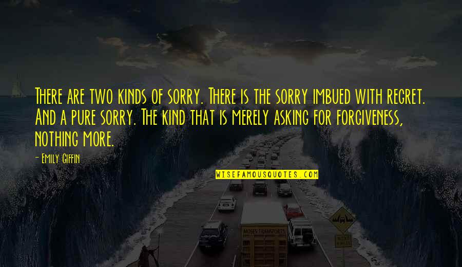 Imbued Quotes By Emily Giffin: There are two kinds of sorry. There is
