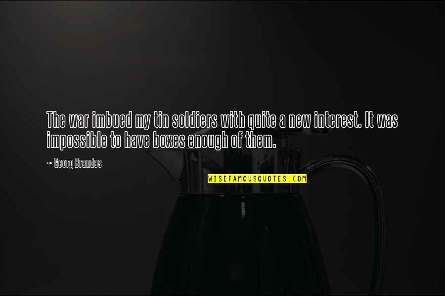Imbued Quotes By Georg Brandes: The war imbued my tin soldiers with quite
