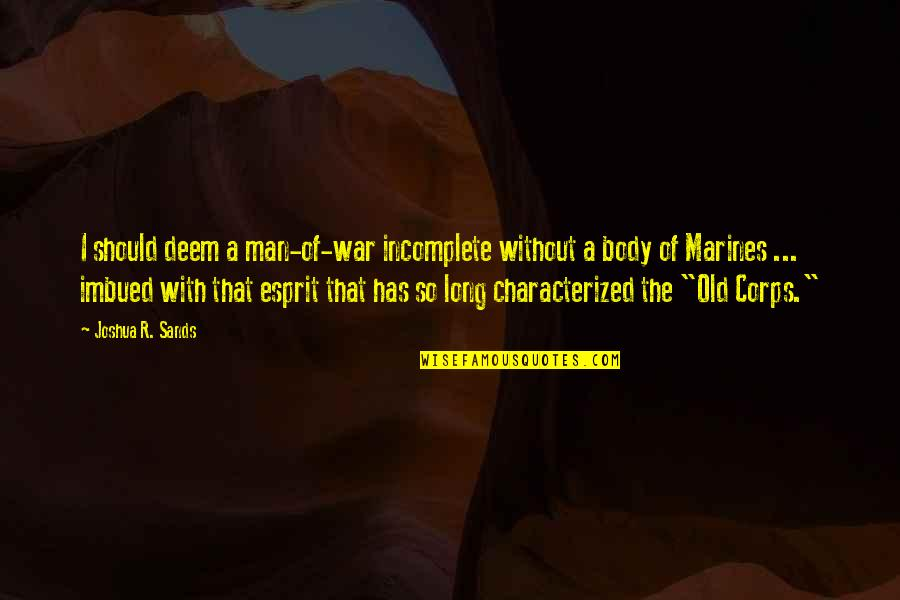 Imbued Quotes By Joshua R. Sands: I should deem a man-of-war incomplete without a