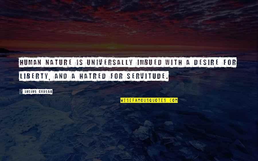 Imbued Quotes By Julius Ceasar: Human nature is universally imbued with a desire