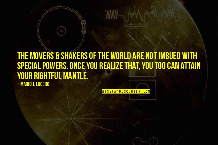 Imbued Quotes By Mario J. Lucero: The movers & shakers of the world are