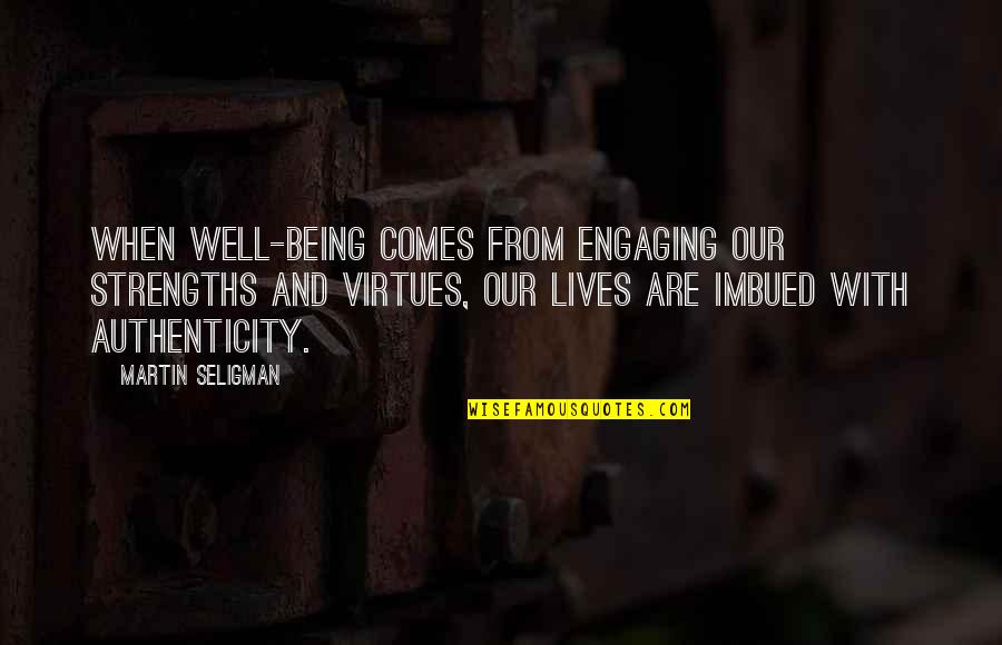 Imbued Quotes By Martin Seligman: When well-being comes from engaging our strengths and