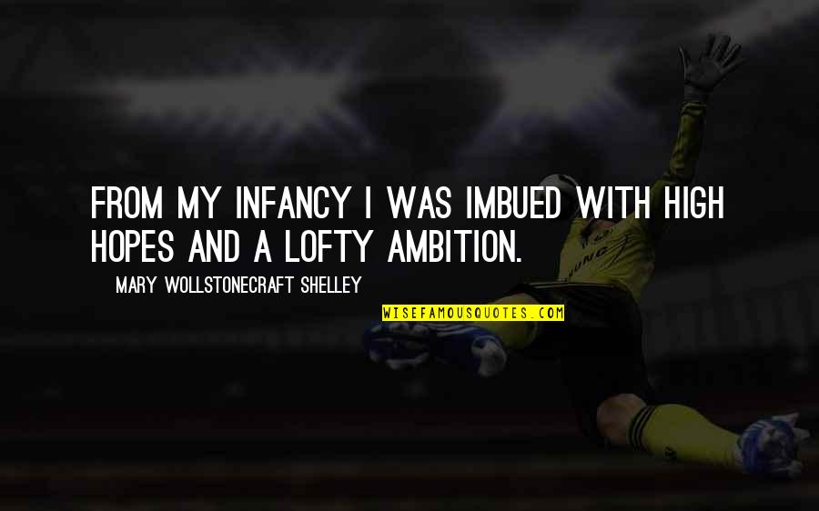 Imbued Quotes By Mary Wollstonecraft Shelley: From my infancy I was imbued with high