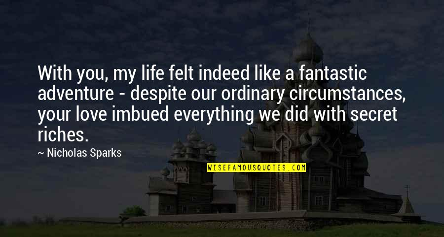 Imbued Quotes By Nicholas Sparks: With you, my life felt indeed like a