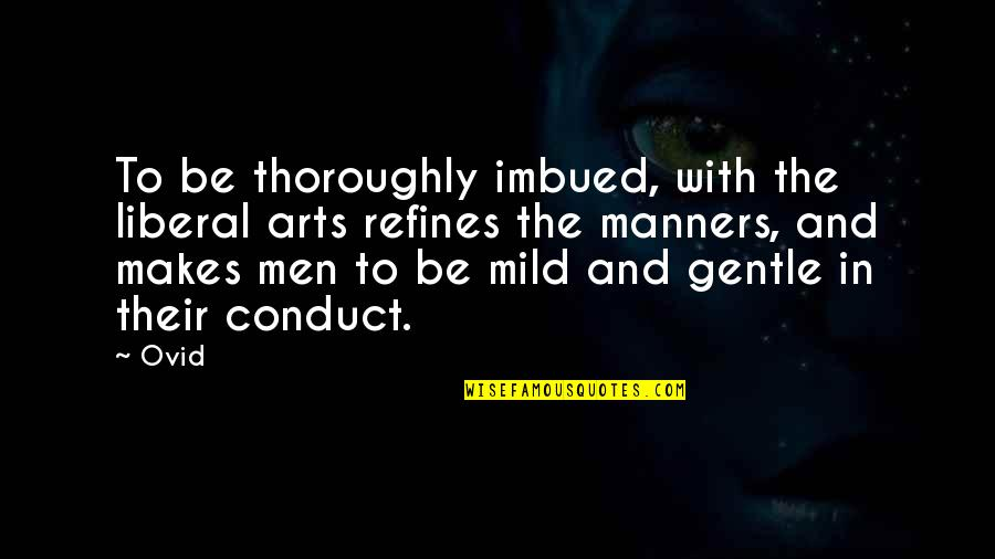 Imbued Quotes By Ovid: To be thoroughly imbued, with the liberal arts