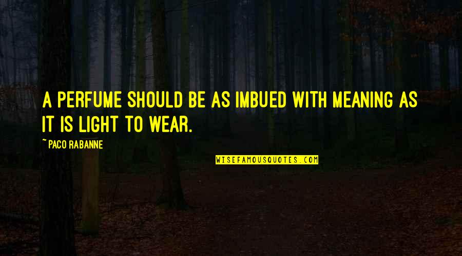 Imbued Quotes By Paco Rabanne: A PERFUME SHOULD BE AS IMBUED WITH MEANING