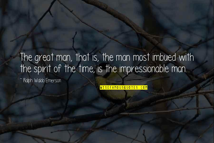 Imbued Quotes By Ralph Waldo Emerson: The great man, that is, the man most