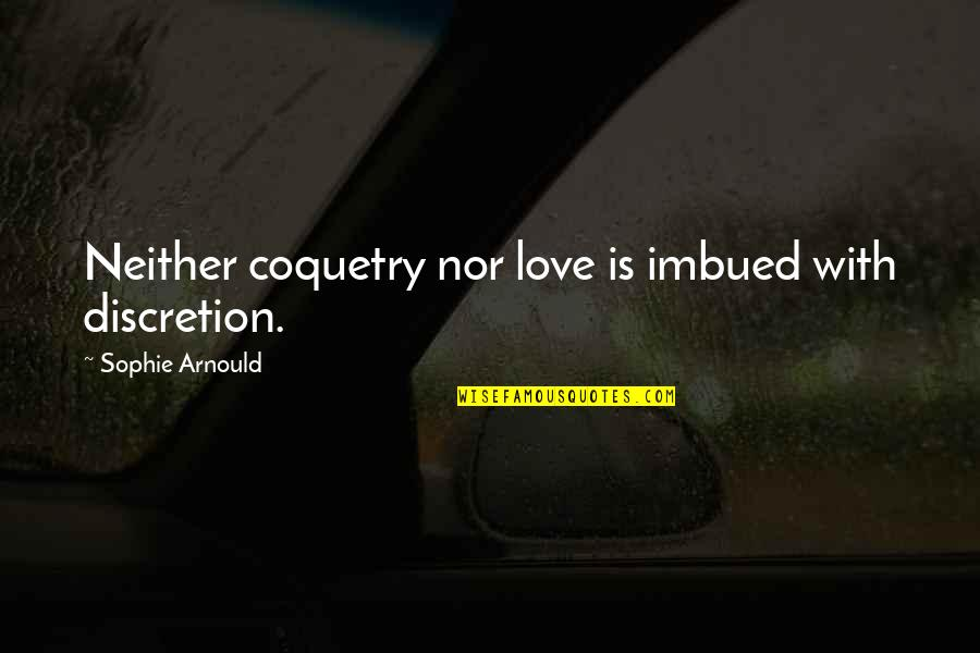 Imbued Quotes By Sophie Arnould: Neither coquetry nor love is imbued with discretion.