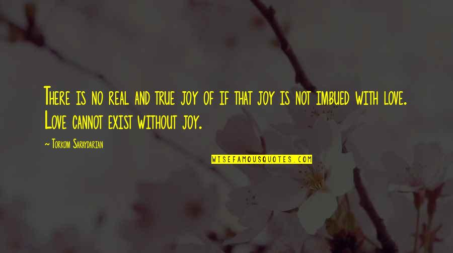 Imbued Quotes By Torkom Saraydarian: There is no real and true joy of