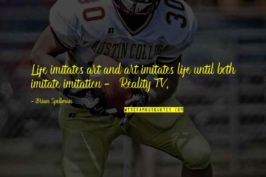 Imitate Art Quotes By Brian Spellman: Life imitates art and art imitates life until