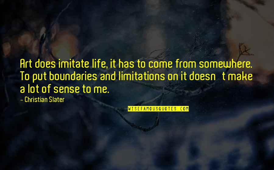 Imitate Art Quotes By Christian Slater: Art does imitate life, it has to come