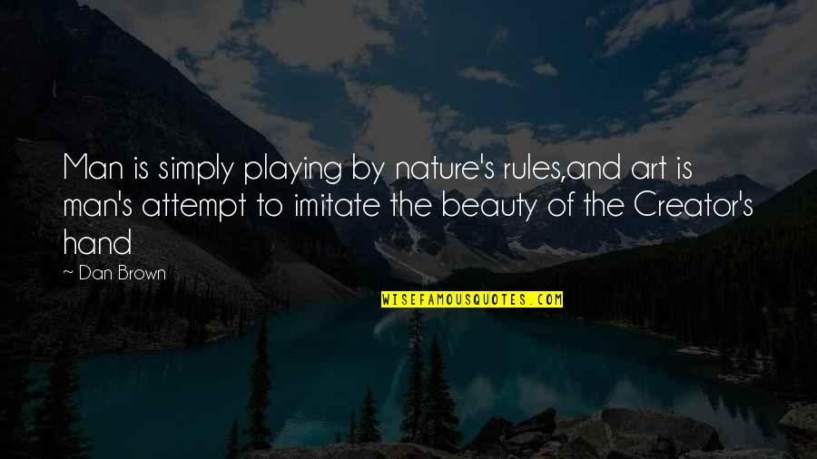 Imitate Art Quotes By Dan Brown: Man is simply playing by nature's rules,and art