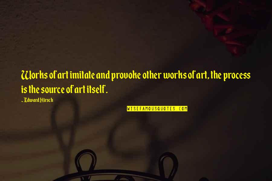 Imitate Art Quotes By Edward Hirsch: Works of art imitate and provoke other works