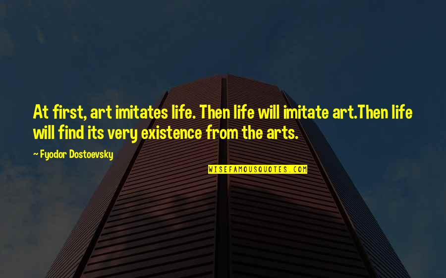 Imitate Art Quotes By Fyodor Dostoevsky: At first, art imitates life. Then life will