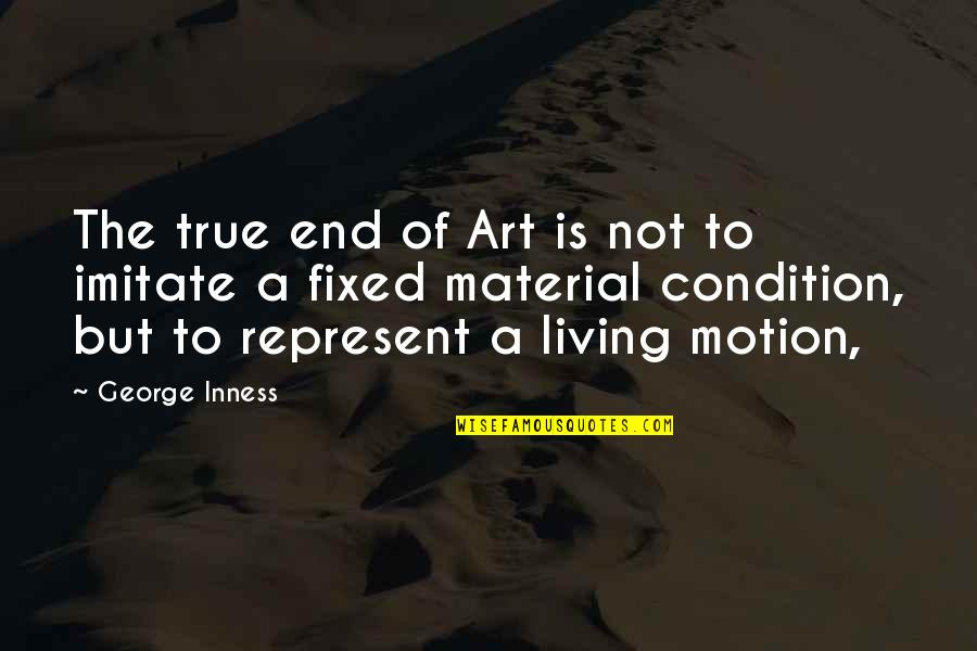 Imitate Art Quotes By George Inness: The true end of Art is not to