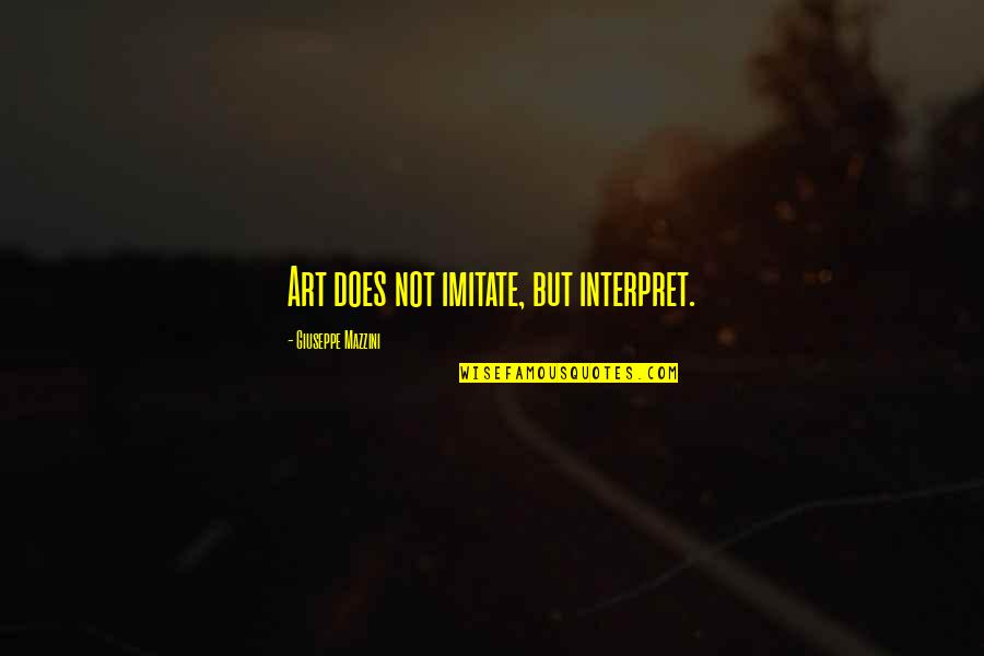 Imitate Art Quotes By Giuseppe Mazzini: Art does not imitate, but interpret.