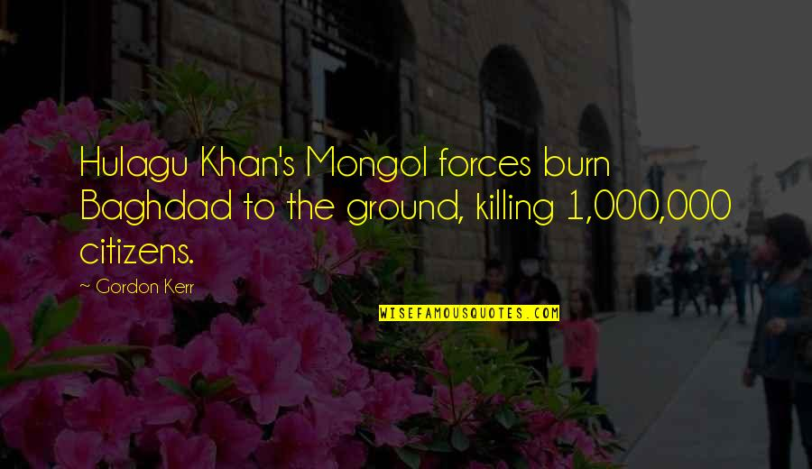 Imitate Art Quotes By Gordon Kerr: Hulagu Khan's Mongol forces burn Baghdad to the