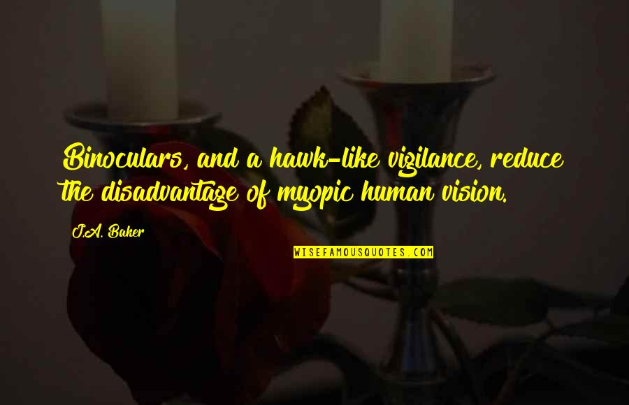 Imitate Art Quotes By J.A. Baker: Binoculars, and a hawk-like vigilance, reduce the disadvantage