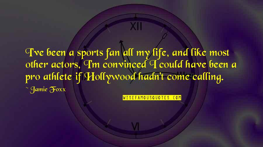 Imitate Art Quotes By Jamie Foxx: I've been a sports fan all my life,