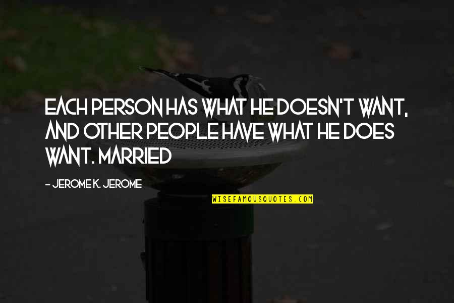 Imitate Art Quotes By Jerome K. Jerome: Each person has what he doesn't want, and