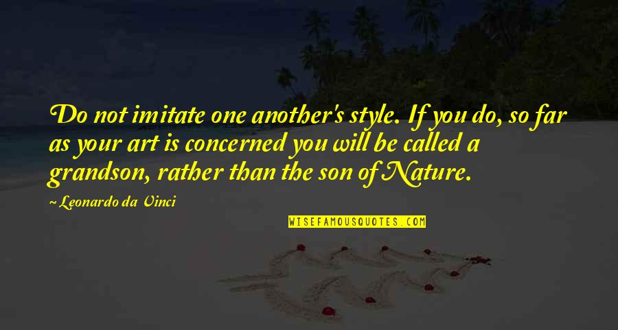 Imitate Art Quotes By Leonardo Da Vinci: Do not imitate one another's style. If you