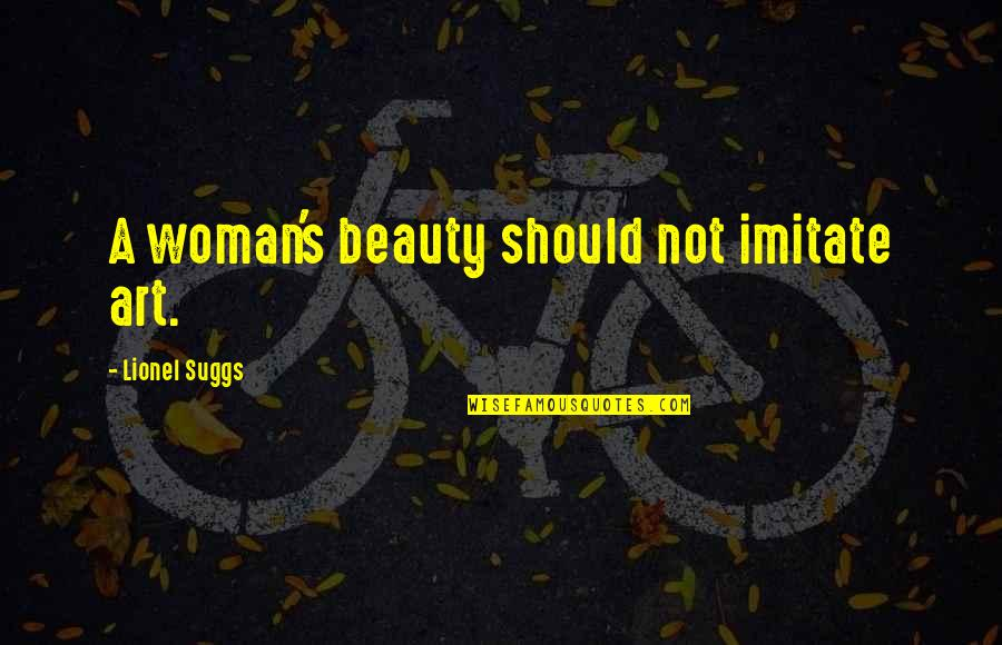 Imitate Art Quotes By Lionel Suggs: A woman's beauty should not imitate art.