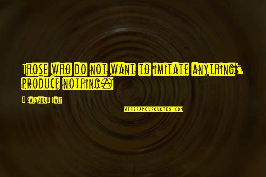 Imitate Art Quotes By Salvador Dali: Those who do not want to imitate anything,