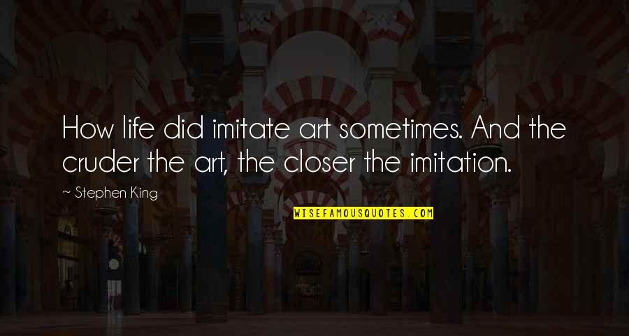 Imitate Art Quotes By Stephen King: How life did imitate art sometimes. And the