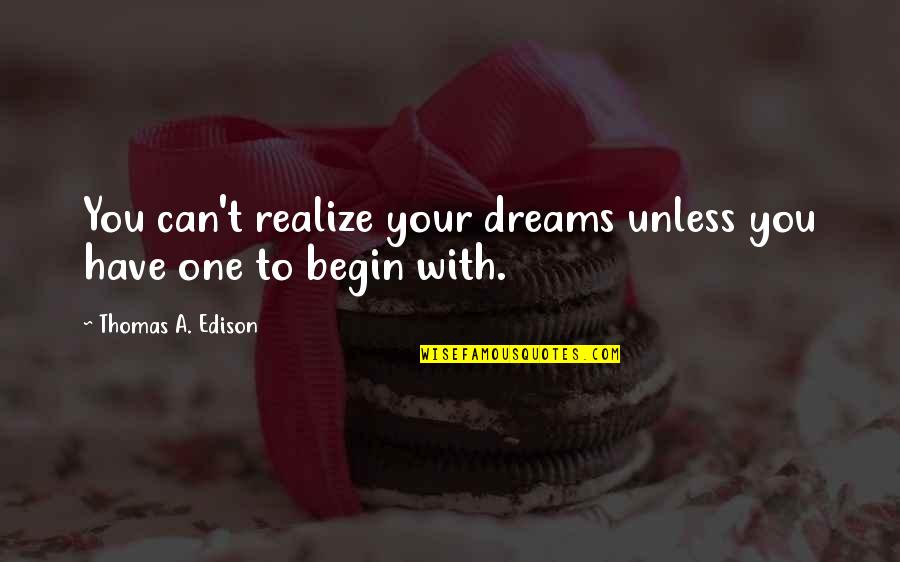 Imitate Art Quotes By Thomas A. Edison: You can't realize your dreams unless you have