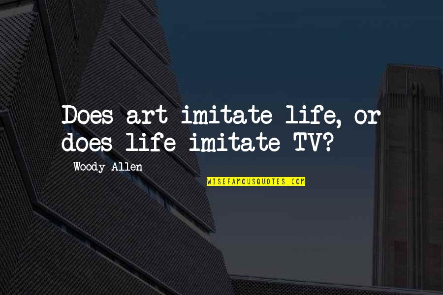Imitate Art Quotes By Woody Allen: Does art imitate life, or does life imitate