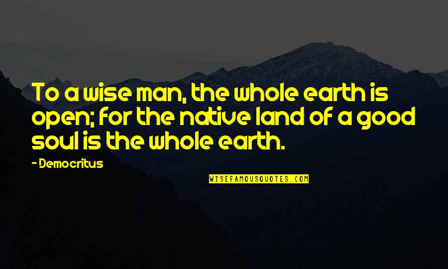 Imitatea Quotes By Democritus: To a wise man, the whole earth is