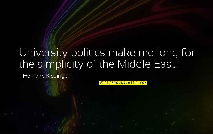 Imitatea Quotes By Henry A. Kissinger: University politics make me long for the simplicity