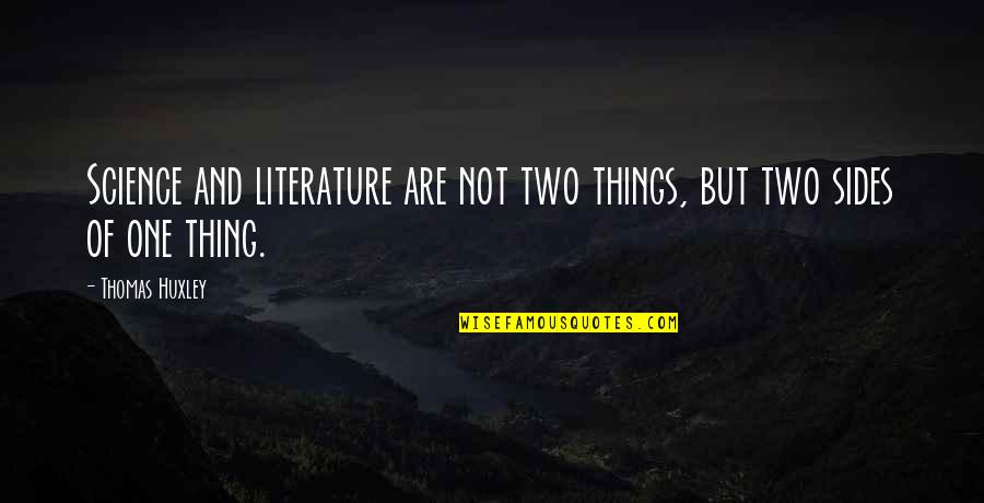 Imitatea Quotes By Thomas Huxley: Science and literature are not two things, but