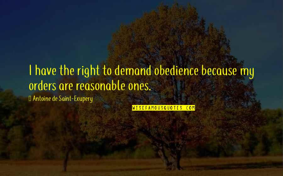 Imitated But Never Duplicated Quotes By Antoine De Saint-Exupery: I have the right to demand obedience because