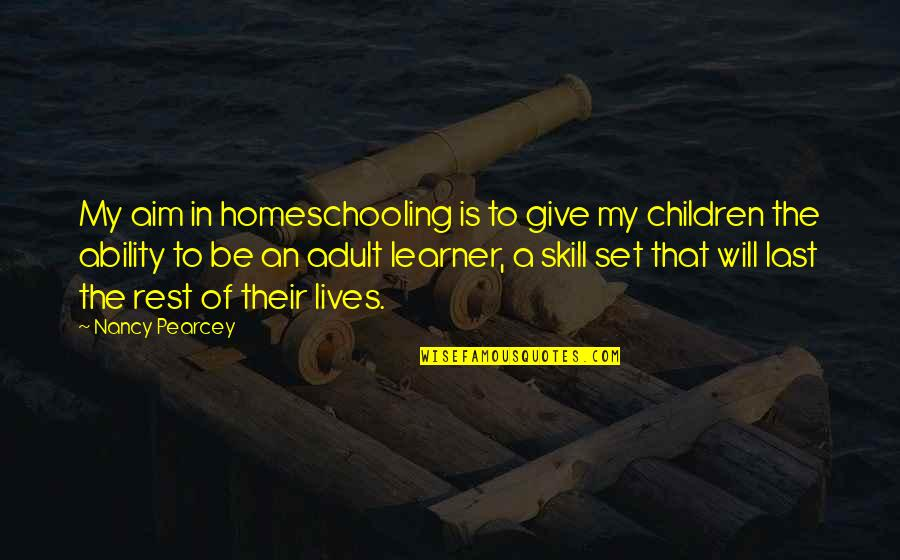Imitated But Never Duplicated Quotes By Nancy Pearcey: My aim in homeschooling is to give my